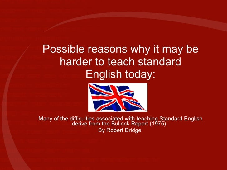 Possible reasons why it may be harder to teach standard English today: Many of the difficulties associated with teaching S...