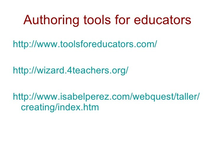 Authoring tools for educators <ul><li>http://www.toolsforeducators.com/ </li></ul><ul><li>http://wizard.4teachers.org/ </l...