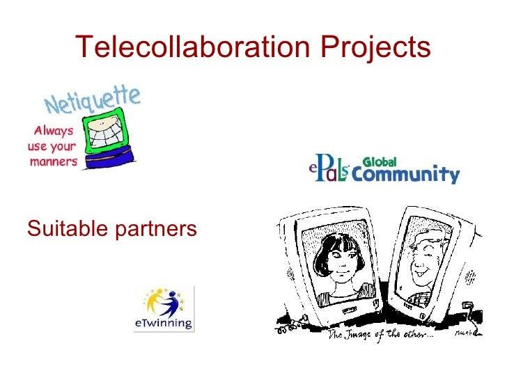 Telecollaboration Projects <ul><li>Netiquette </li></ul><ul><li>Suitable partners  </li></ul>
