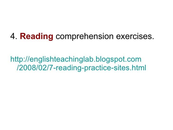 <ul><li>4.  Reading   comprehension exercises. </li></ul><ul><li>http :// englishteachinglab.blogspot.com /2008/02/7- read...