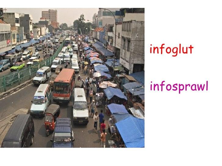 <ul><li>  infoglut </li></ul><ul><li>  infosprawl </li></ul><ul><li>  infobabble </li></ul>