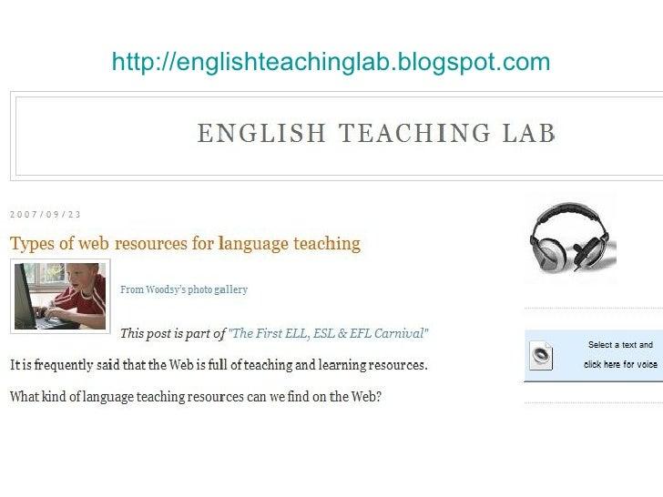 http :// englishteachinglab.blogspot.com <ul><li>http://englishteachinglab.blogspot.com/2007/09/types-of-web-resources-for...