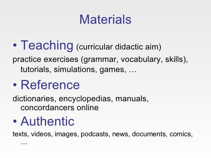Materials <ul><li>Teaching   (curricular didactic aim)  </li></ul><ul><li>practice exercises (grammar, vocabulary, skills)...