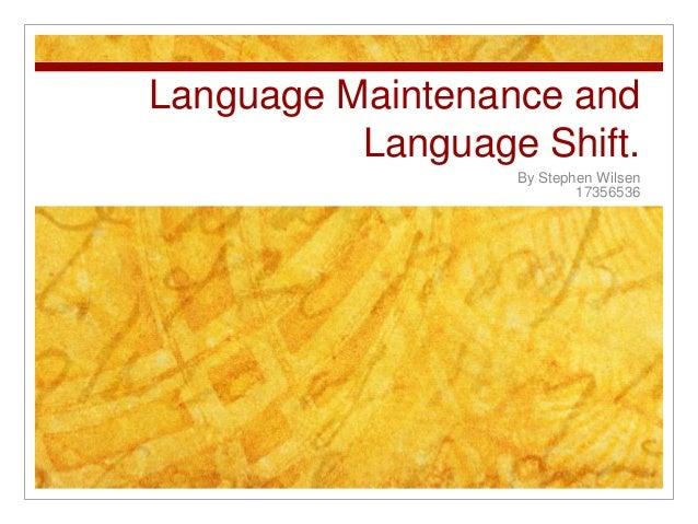 Language Maintenance andLanguage Shift.By Stephen Wilsen17356536
