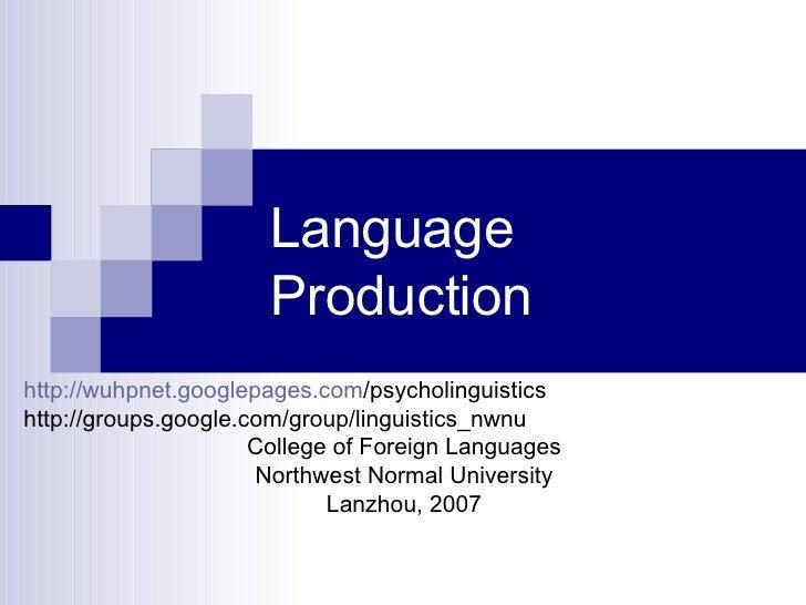 Language  Production http:// wuhpnet.googlepages.com /psycholinguistics http://groups.google.com/group/linguistics_nwnu Co...