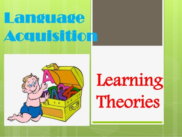 Language Acquisition Learning Theories