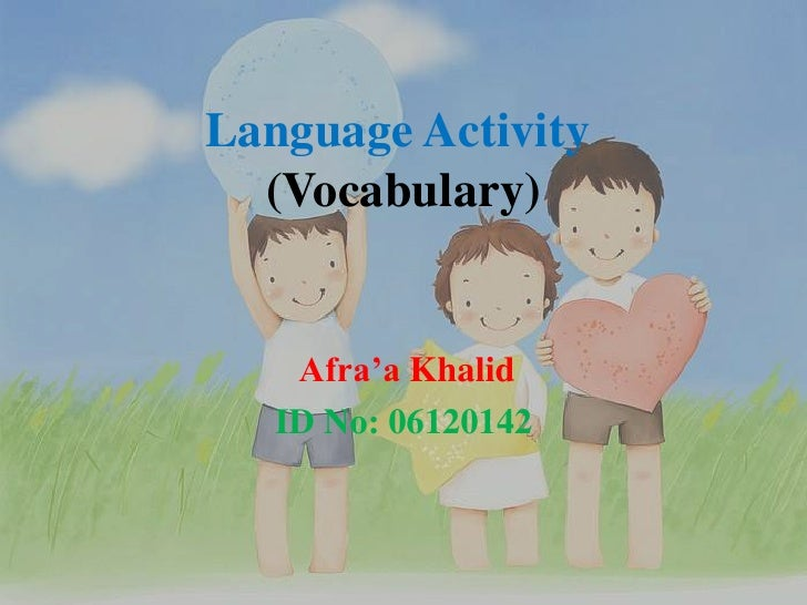 Language Activity (Vocabulary)<br />Afra'a Khalid<br />ID No: 06120142<br />