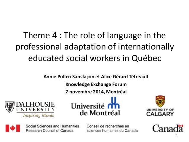 Theme 4 : The role of language in the professional adaptation of internationally educated social workers in Québec Annie P...