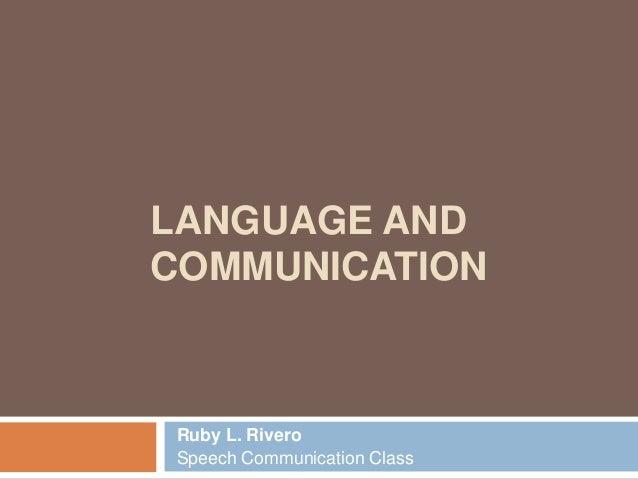 LANGUAGE ANDCOMMUNICATIONRuby L. RiveroSpeech Communication Class