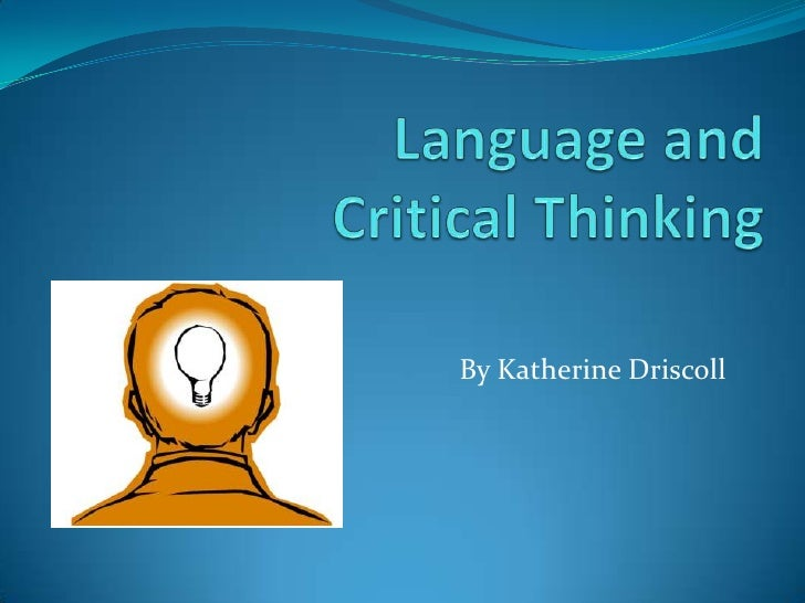 Language and Critical Thinking<br />By Katherine Driscoll<br />