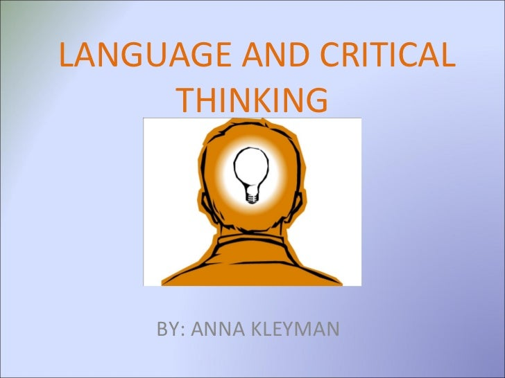 LANGUAGE AND CRITICAL THINKING  BY: ANNA KLEYMAN