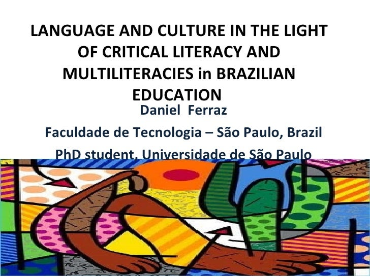 LANGUAGE AND CULTURE IN THE LIGHT    OF CRITICAL LITERACY AND   MULTILITERACIES in BRAZILIAN           EDUCATION          ...