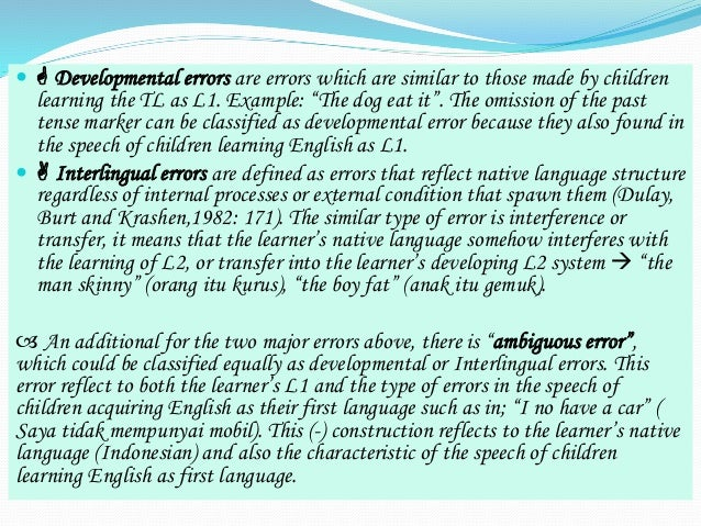 errors analysis in language learning Error analysis researched the errors students made in an effort to explain why error analysis has had a long history as far as second language learning is.