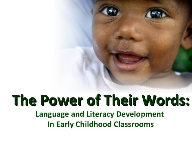 The Power of Their Words:The Power of Their Words: Language and Literacy Development In Early Childhood Classrooms