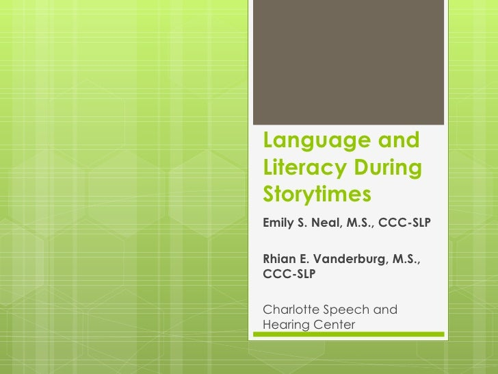 Language and Literacy During Storytimes Emily S. Neal, M.S., CCC-SLP Rhian E. Vanderburg, M.S., CCC-SLP Charlotte Speech a...