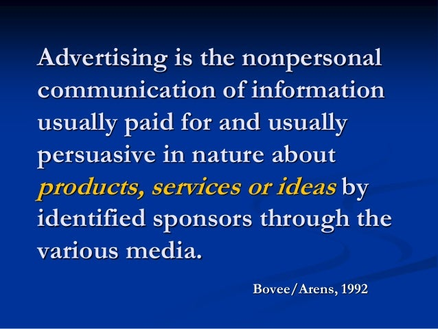 advertising nonperson communication How advertising works requires a definition of what advertising is one definition of advertising is: advertising is the nonpersonal communication of information usually paid for and usually persuasive in nature about products, services or ideas by identified sponsors through the various media(bovee, 1992, p.
