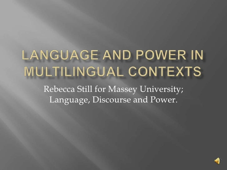 Language and Power in Multilingual Contexts<br />Rebecca Still for Massey University; Language, Discourse and Power.<br />