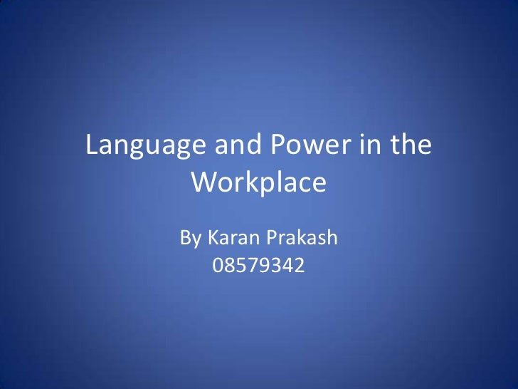 Language and Power in the Workplace<br />By Karan Prakash08579342<br />