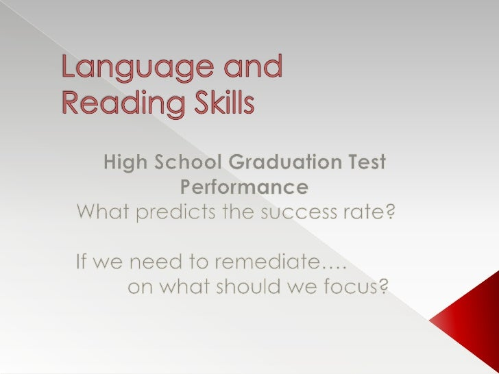 Language andReading Skills<br />High School Graduation Test Performance<br />What predicts the success rate?<br />If we ne...