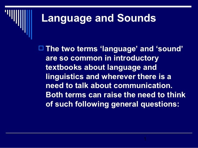 Language and Sounds The two terms 'language' and 'sound' are so common in introductory textbooks about language and lingu...