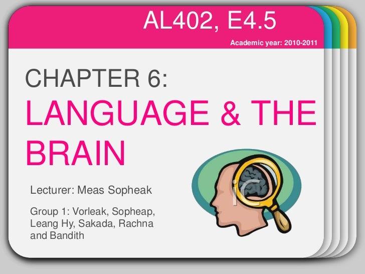 AL402, E4.5<br />Academic year: 2010-2011<br />WINTER<br />CHAPTER 6:LANGUAGE & THE BRAIN<br />Template<br />Lecturer: Mea...