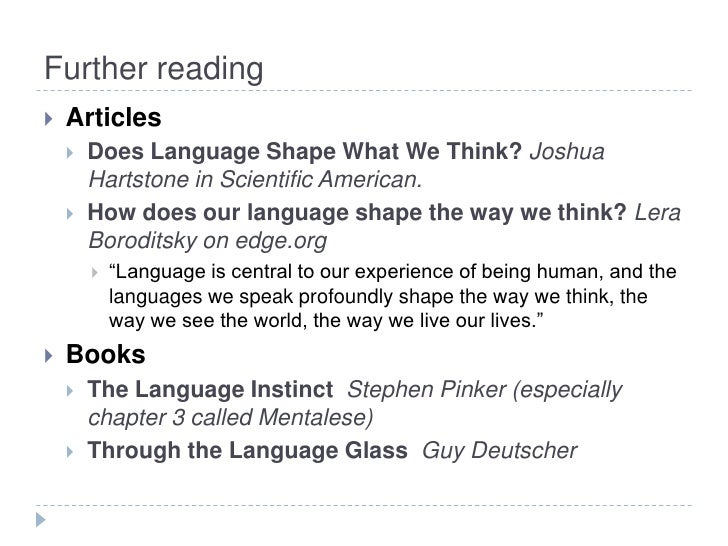 does language shape thought Language and thought: rather than universals of thought shaping language, it is language that shapes thought research shows that language does affect.