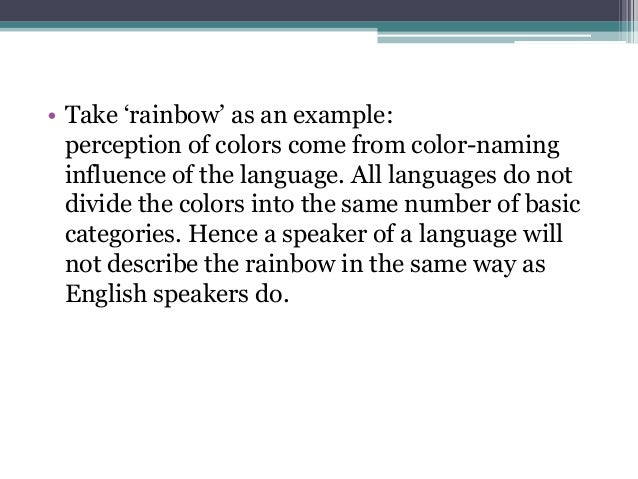"""• Take """"rainbow"""" as an example: perception of colors come from color-naming influence of the language. All languages do no..."""