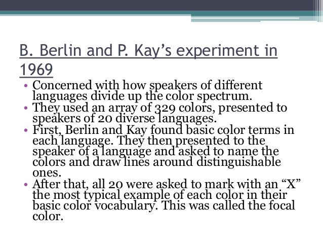 B. Berlin and P. Kay's experiment in 1969  • Concerned with how speakers of different languages divide up the color spectr...