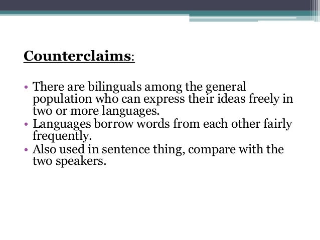 Counterclaims: • There are bilinguals among the general population who can express their ideas freely in two or more langu...