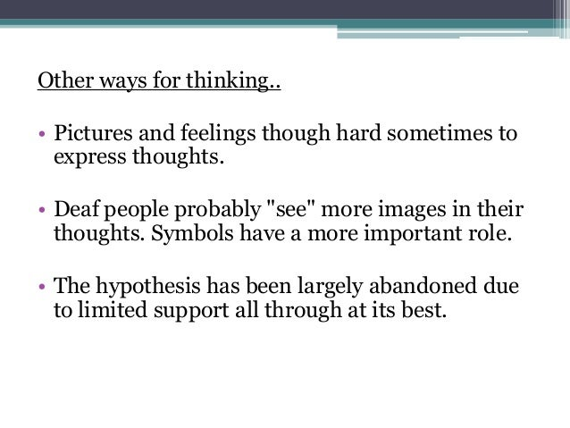 """Other ways for thinking.. • Pictures and feelings though hard sometimes to express thoughts. • Deaf people probably """"see"""" ..."""
