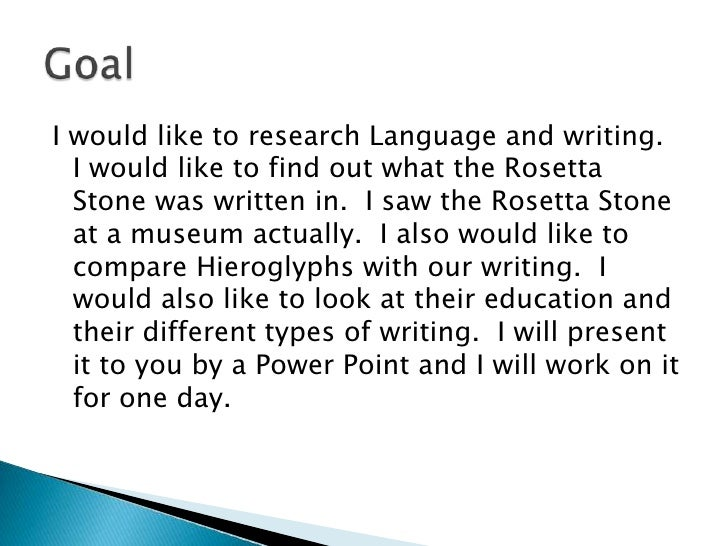 I would like to research Language and writing.  I would like to find out what the Rosetta Stone was written in.  I saw the...