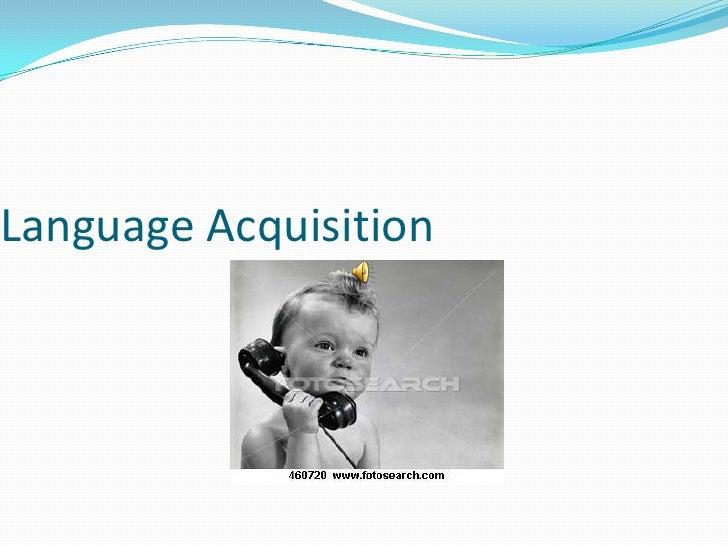 Language Acquisition<br />