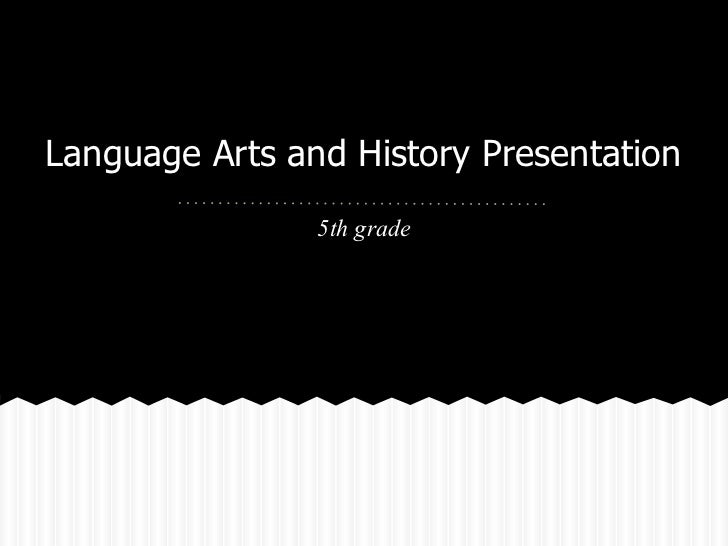 Language Arts and History Presentation                5th grade