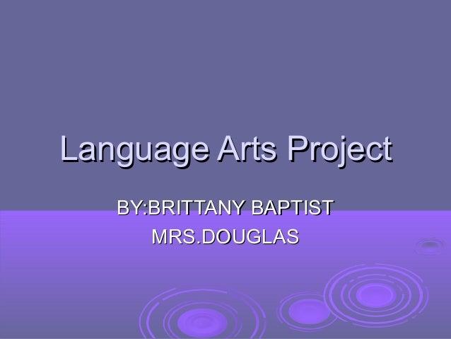 Language Arts Project   BY:BRITTANY BAPTIST      MRS.DOUGLAS