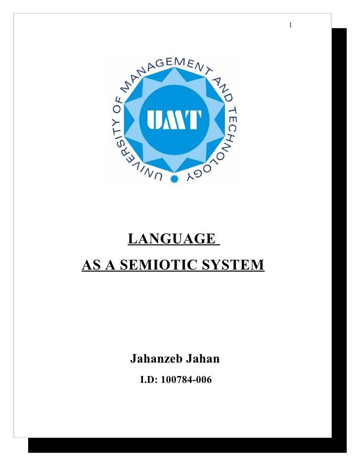 1          LANGUAGE AS A SEMIOTIC SYSTEM          Jahanzeb Jahan       I.D: 100784-006