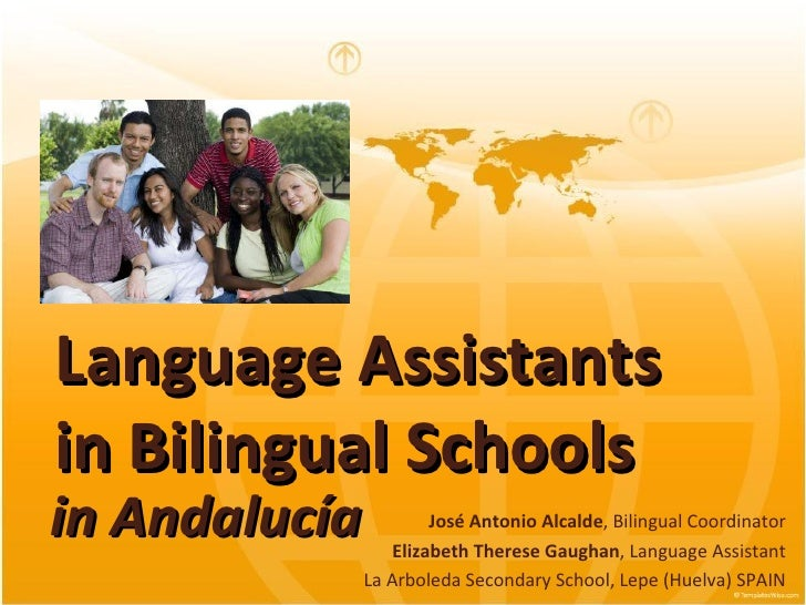 Language Assistants in Bilingual Schools  José Antonio Alcalde , Bilingual Coordinator Elizabeth Therese Gaughan , Languag...