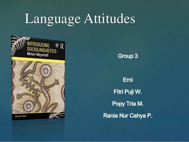 Language Attitudes  {  Group 3  Erni  Fitri Puji W.  Popy Tria M.  Rania Nur Cahya P.