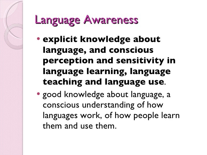 language acquisition and language awareness Teachers are used to suggest that teacher la is strengthened by l2 learning  experience, and to argue for the value of language learning awareness it is  argued.