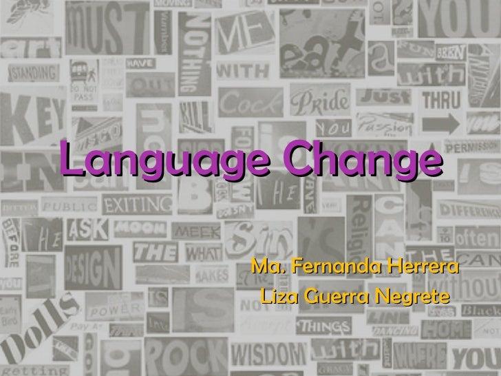 Language Change Ma. Fernanda Herrera Liza Guerra Negrete