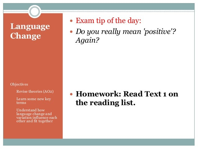 Language Change   Exam tip of the day:  Do you really mean 'positive'?  Again?  Objectives •  Revise theories (AO2)  •  ...
