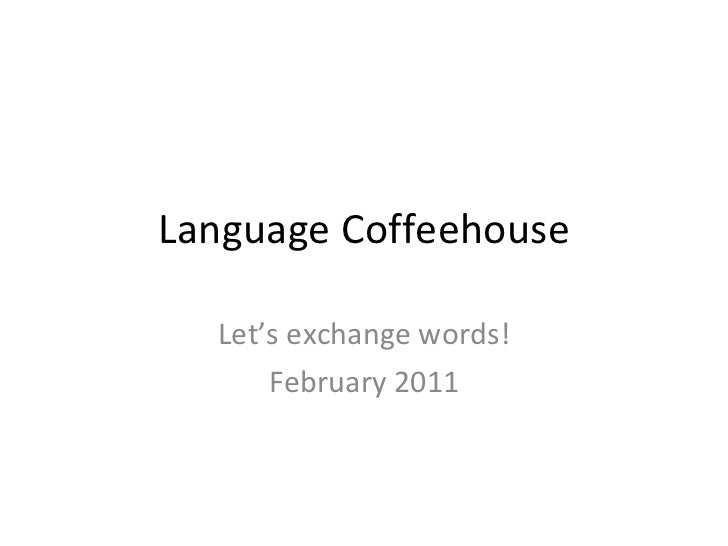 Language Coffeehouse Let's exchange words! February 2011