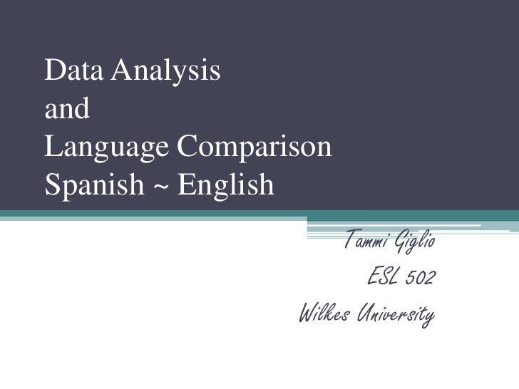 Data AnalysisandLanguage ComparisonSpanish ~ English                     Tammi Giglio                        ESL 502      ...