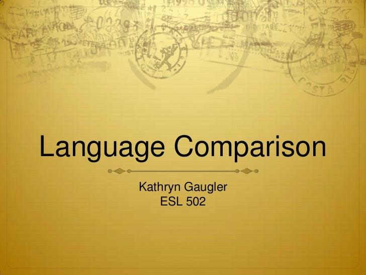 Language Comparison<br />Kathryn Gaugler <br />ESL 502<br />
