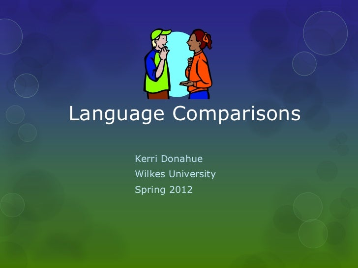Language Comparisons     Kerri Donahue     Wilkes University     Spring 2012