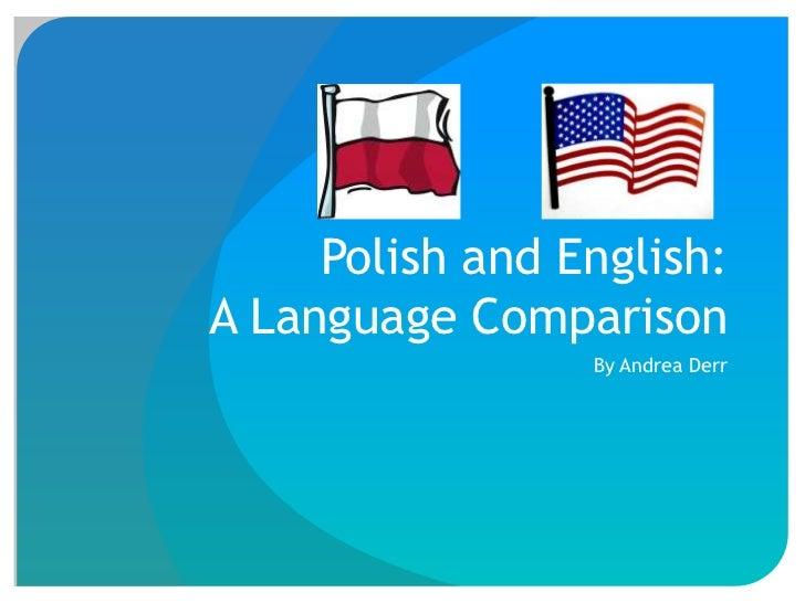 Polish and English:A Language Comparison                 By Andrea Derr