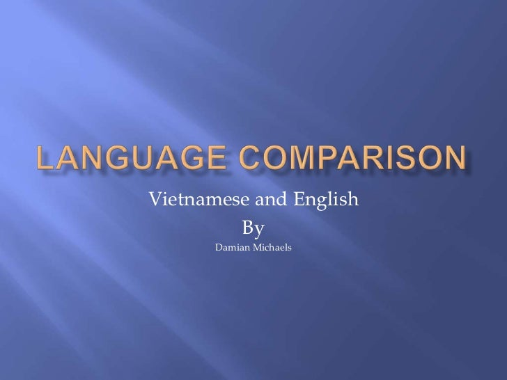 Language comparison<br />Vietnamese and English<br />By<br />Damian Michaels<br />