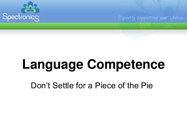 Language Competence Don't Settle for a Piece of the Pie