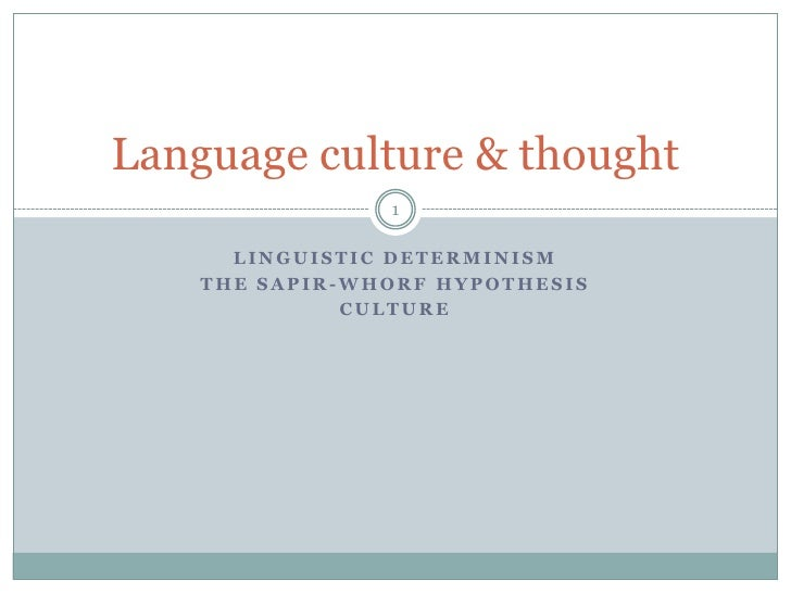 Linguistic Determinism<br />The Sapir-Whorf hypothesis<br />Culture<br />1<br />Language culture & thought<br />