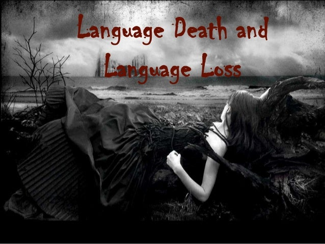 Language Death and  Language Loss