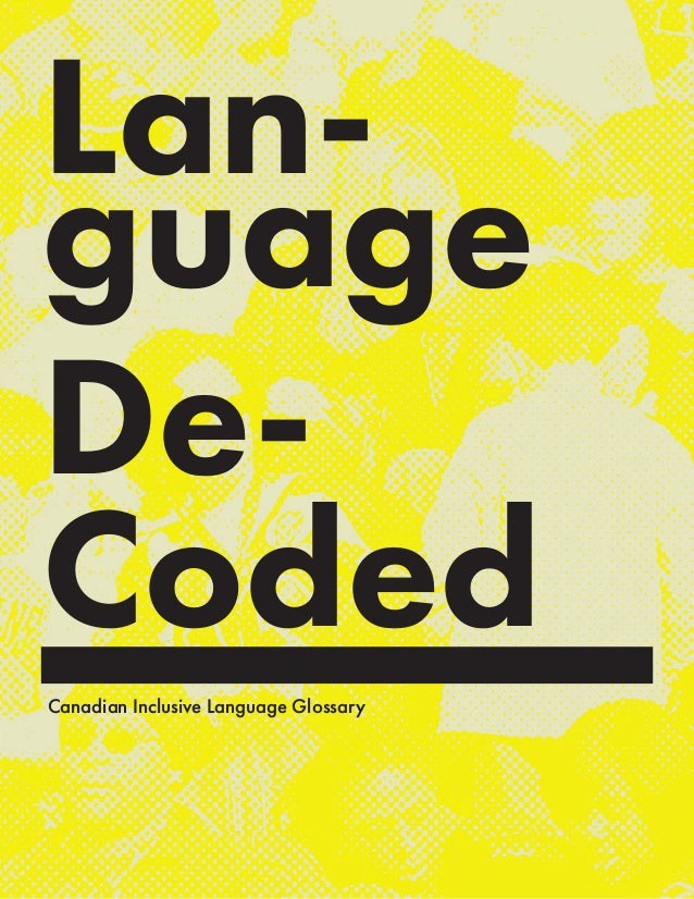 Lan- guage De- Coded Canadian Inclusive Language Glossary